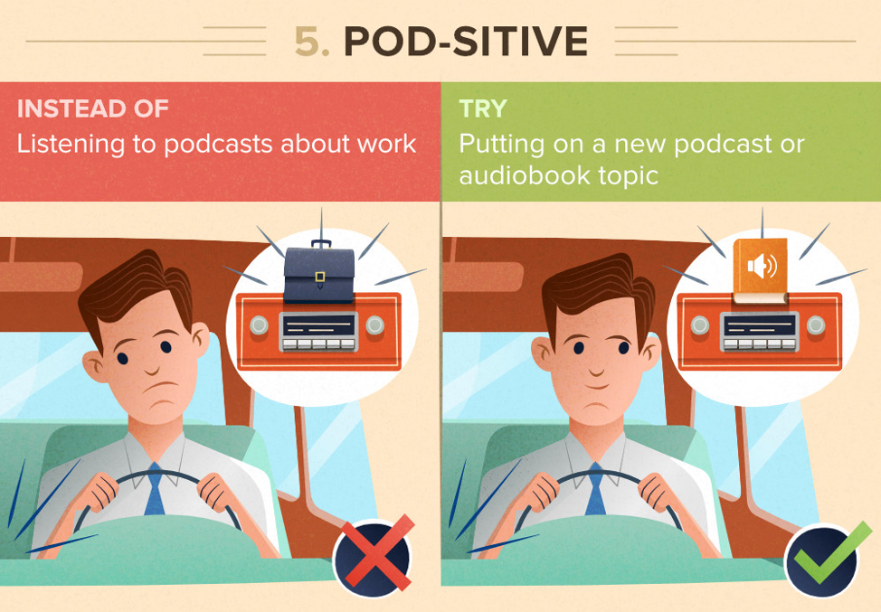 listen to interesting podcasts or audiobooks