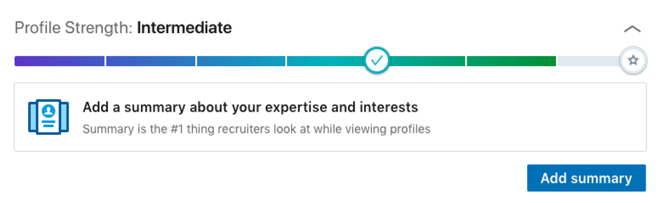 "LinkedIn will tell you whether your profile is weak, intermediate, or strong — anything below a ""strong"" is often going to motivate users to put more effort into their profile."