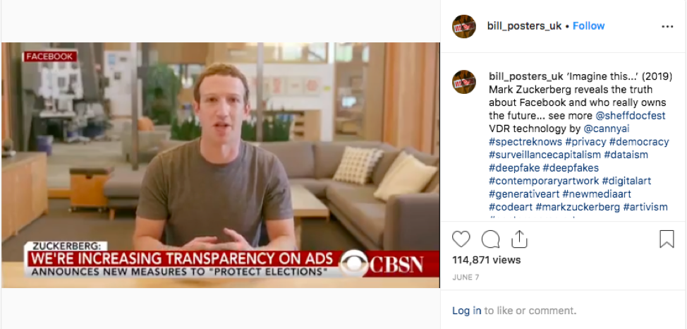 In June 2019, two artists released a deep fake on Instagram of Mark Zuckerberg.