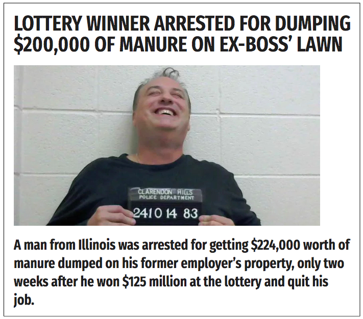 In 2018, a fake news story about a lottery winner dumping manure on his ex-boss's lawn circulated the internet.